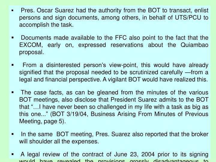 Pres. Oscar Suarez had the authority from the BOT to transact, enlist persons and sign documents, among others, in behalf of UTS/PCU to accomplish the task.