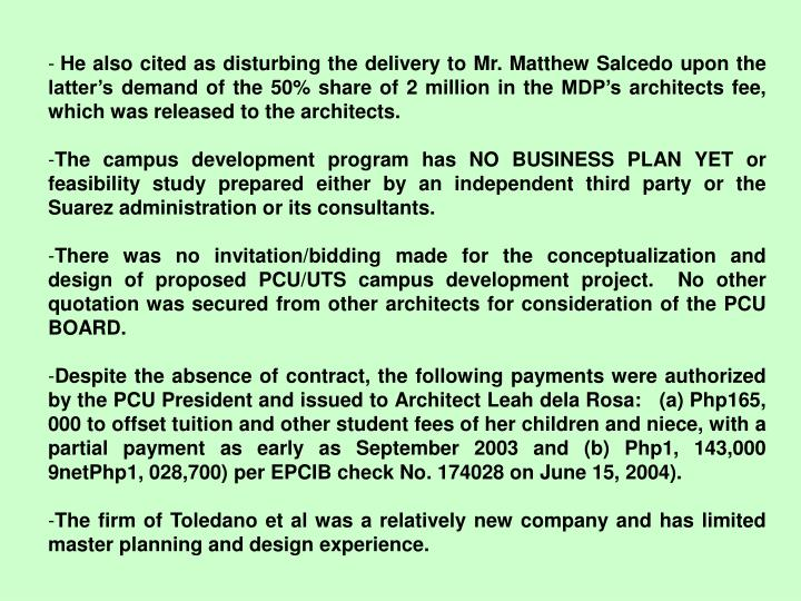 He also cited as disturbing the delivery to Mr. Matthew Salcedo upon the latter's demand of the 50% share of 2 million in the MDP's architects fee, which was released to the architects.