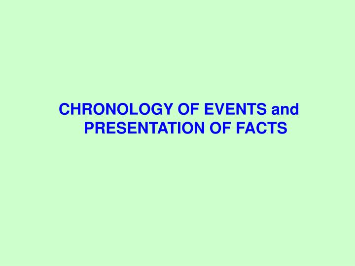 CHRONOLOGY OF EVENTS and PRESENTATION OF FACTS