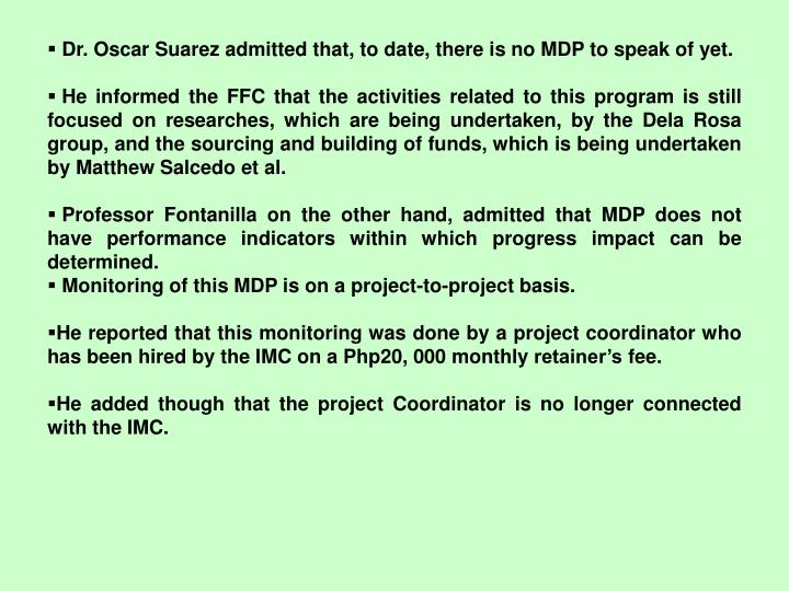 Dr. Oscar Suarez admitted that, to date, there is no MDP to speak of yet.
