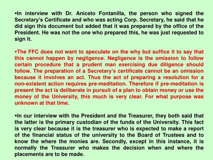 In interview with Dr. Aniceto Fontanilla, the person who signed the Secretary's Certificate and who was acting Corp. Secretary, he said that he did sign this document but added that it was prepared by the office of the President. He was not the one who prepared this, he was just requested to sign it.