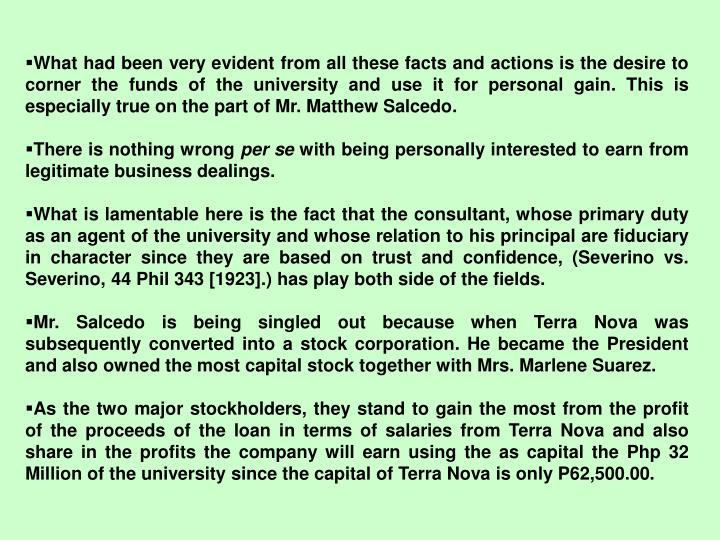 What had been very evident from all these facts and actions is the desire to corner the funds of the university and use it for personal gain. This is especially true on the part of Mr. Matthew Salcedo.