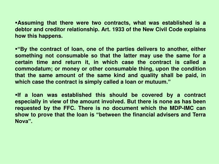 Assuming that there were two contracts, what was established is a debtor and creditor relationship. Art. 1933 of the New Civil Code explains how this happens.