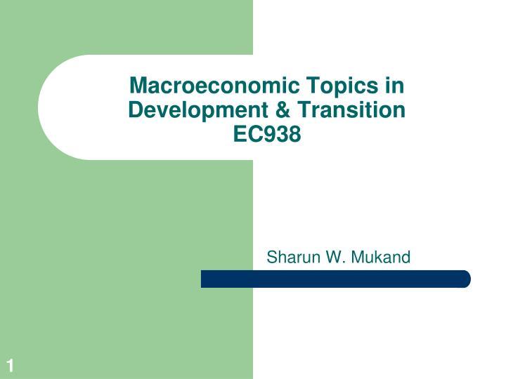 macroeconomic topics in development transition ec938
