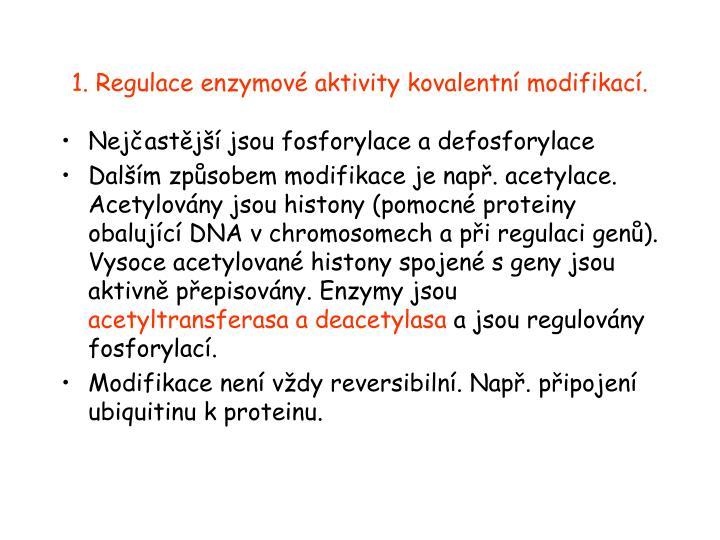1. Regulace enzymové aktivity kovalentní modifikací.