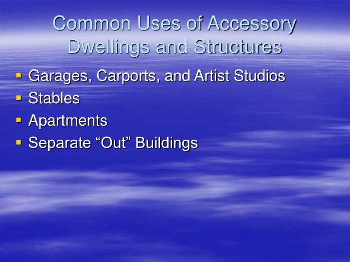 Common Uses of Accessory Dwellings and Structures