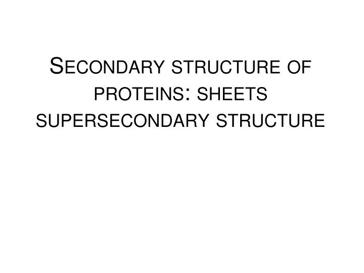 Secondary structure of proteins sheets supersecondary structure