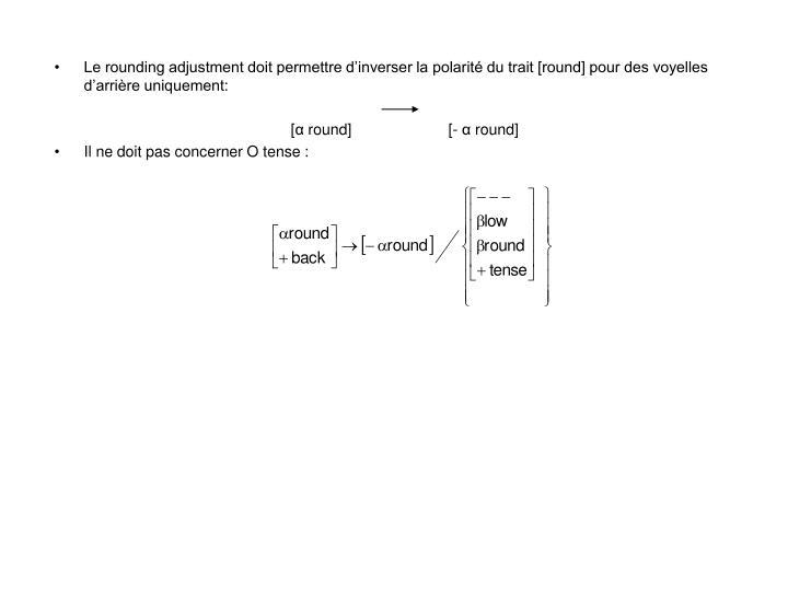 Le rounding adjustment doit permettre d'inverser la polarité du trait [round] pour des voyelles d'arrière uniquement: