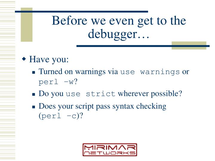 Before we even get to the debugger…