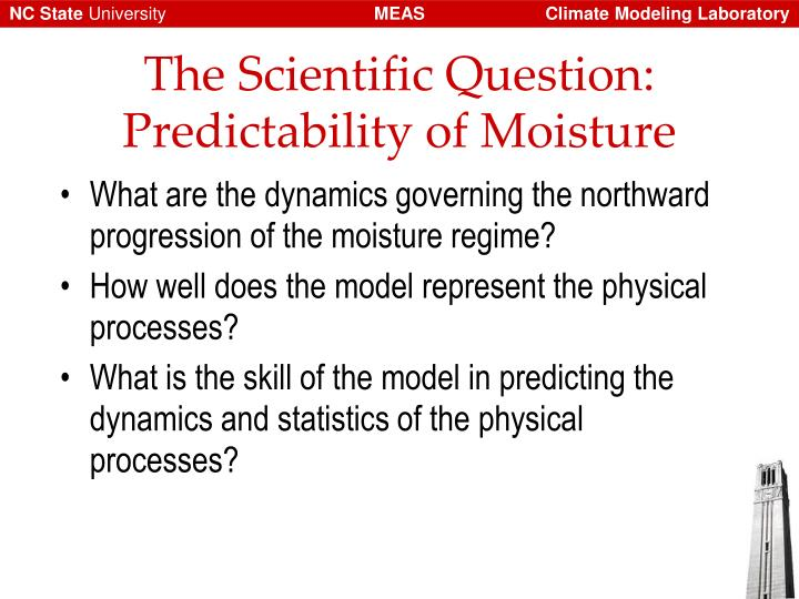 The Scientific Question: Predictability of Moisture