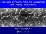processes driving o 3 within the troposphere the tropics the atlantic