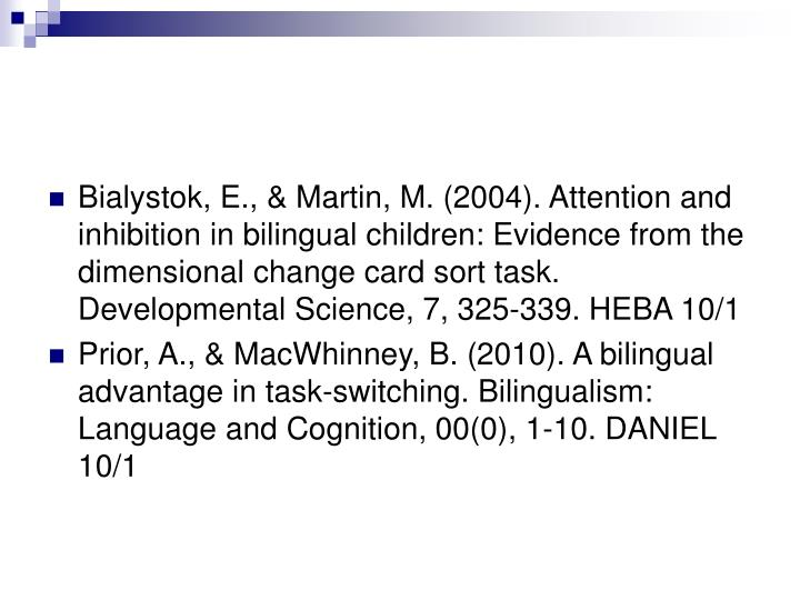 Bialystok, E., & Martin, M. (2004). Attention and inhibition in bilingual children: Evidence from the dimensional change card sort task. Developmental Science, 7, 325-339. HEBA 10/1