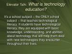 elevator talk what is technology education