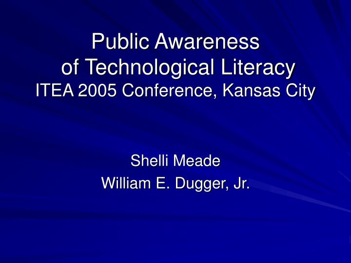 Public awareness of technological literacy itea 2005 conference kansas city