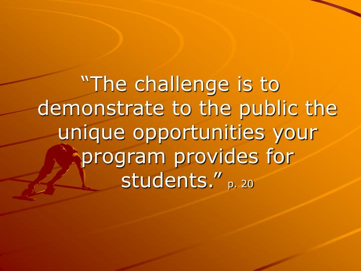 """The challenge is to demonstrate to the public the unique opportunities your program provides for students."""