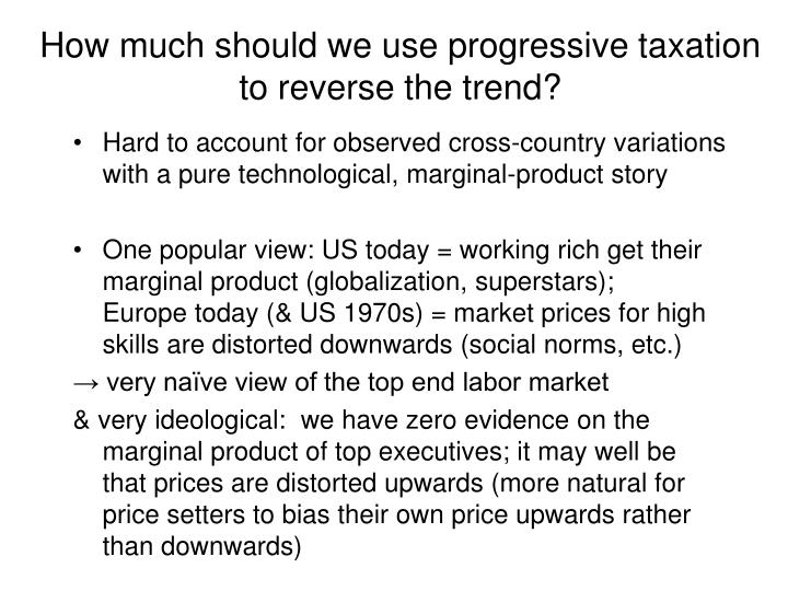 How much should we use progressive taxation to reverse the trend?