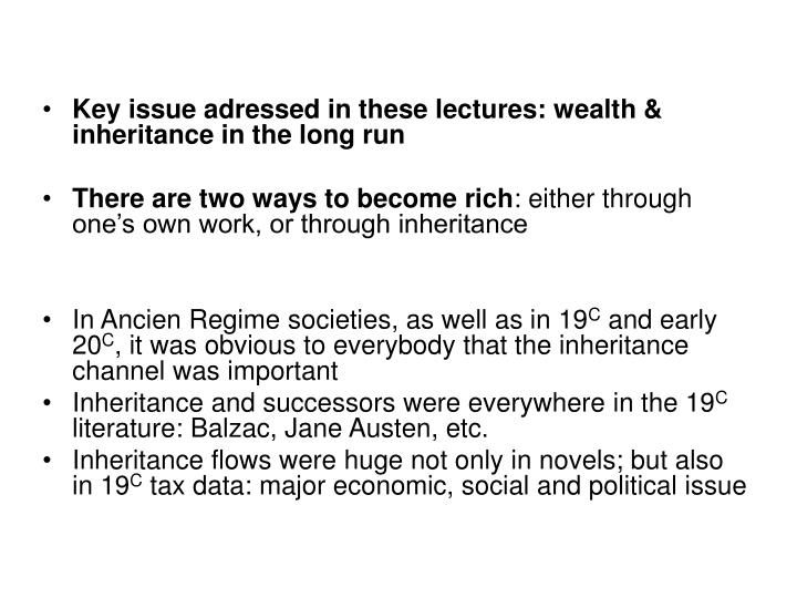 Key issue adressed in these lectures: wealth & inheritance in the long run