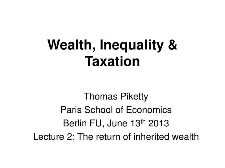 Wealth, Inequality & Taxation