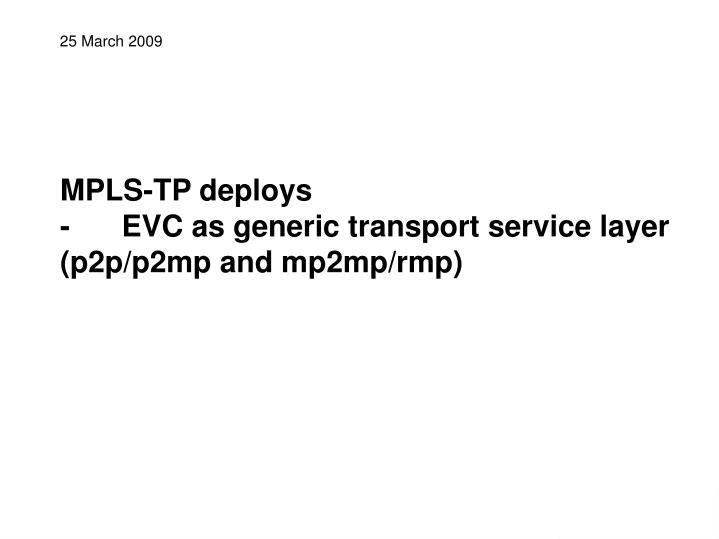 Mpls tp deploys evc as generic transport service layer p2p p2mp and mp2mp rmp