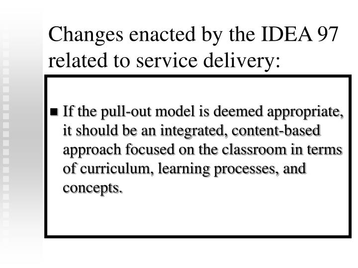 Changes enacted by the IDEA 97 related to service delivery: