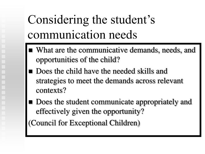 Considering the student's communication needs