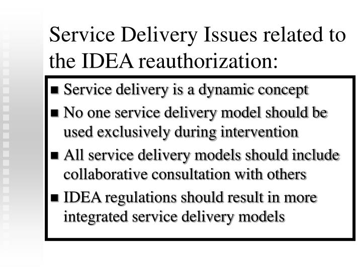 Service Delivery Issues related to the IDEA reauthorization: