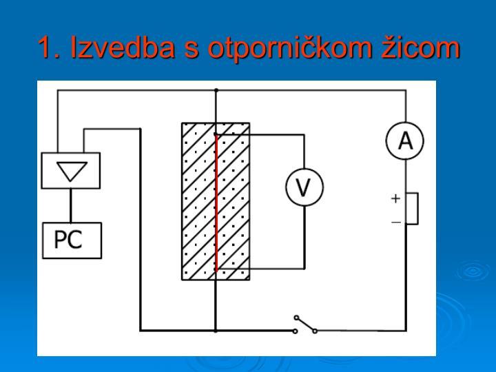 1. Izvedba s otporničkom žicom