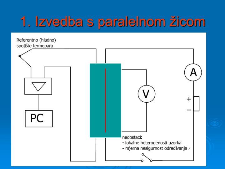 1. Izvedba s paralelnom žicom