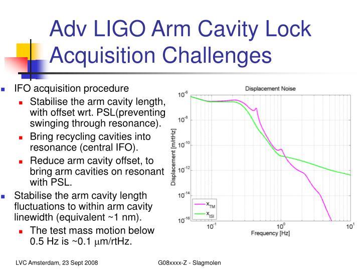 Adv LIGO Arm Cavity Lock Acquisition Challenges