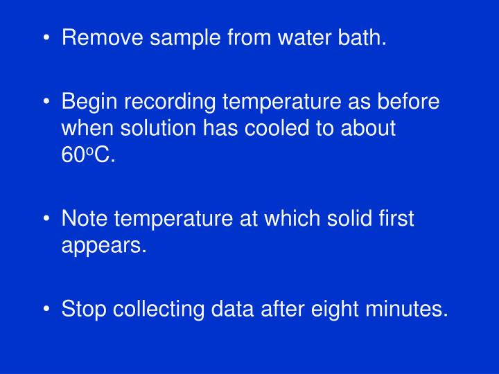Remove sample from water bath.
