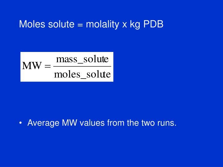 Moles solute = molality x kg PDB