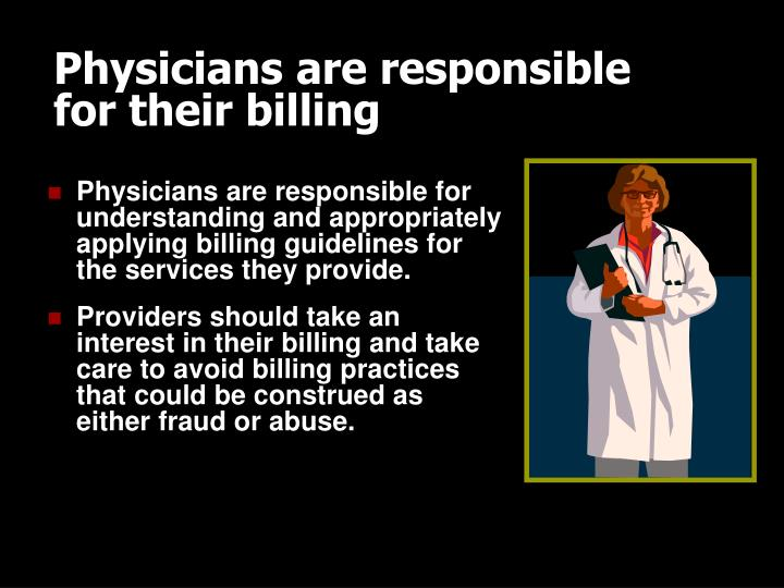 Physicians are responsible