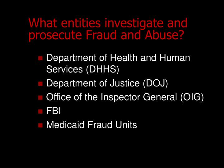What entities investigate and prosecute Fraud and Abuse?