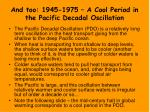 and too 1945 1975 a cool period in the pacific decadal oscillation