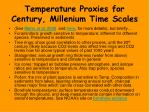 temperature proxies for century millenium time scales