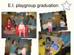 e i playgroup graduation
