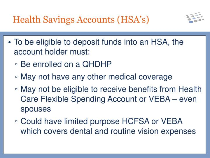 To be eligible to deposit funds into an HSA, the account holder must: