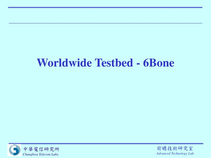 Worldwide Testbed - 6Bone