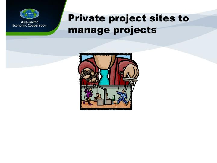 Private project sites to manage projects