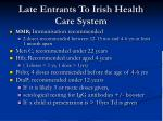 late entrants to irish health care system