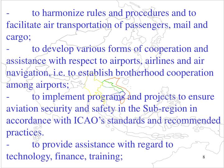- to harmonize rules and procedures and to facilitate air transportation of passengers, mail and cargo;