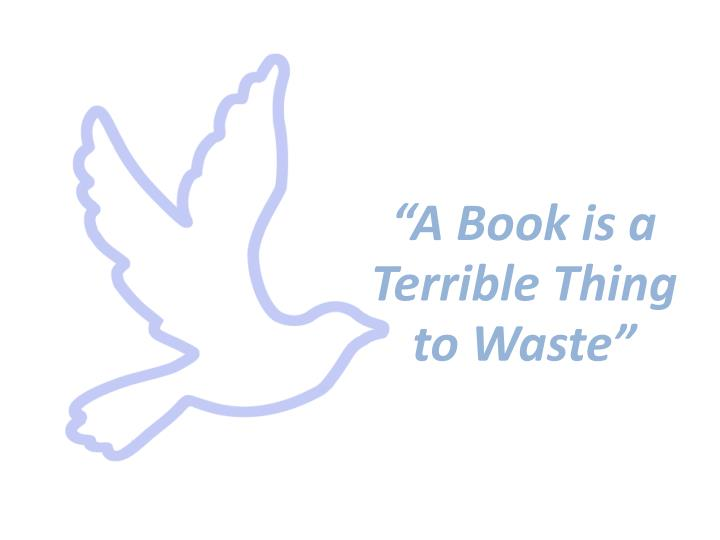 """""""A Book is a Terrible Thing to Waste"""""""