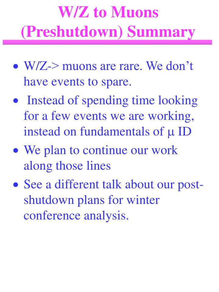 W/Z to Muons (Preshutdown) Summary