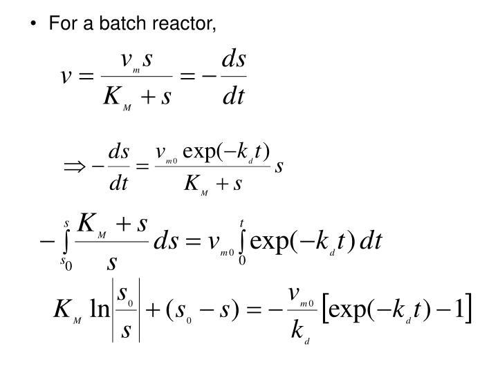 For a batch reactor,