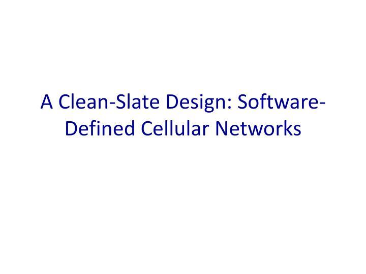 A Clean-Slate Design: Software-Defined Cellular Networks