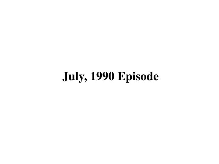 July, 1990 Episode