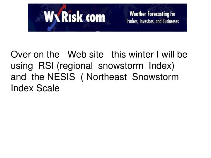 Over on the   Web site   this winter I will be using  RSI (regional  snowstorm  Index)   and  the NESIS  ( Northeast  Snowstorm  Index Scale