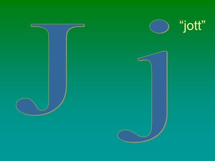 """""""jott"""""""