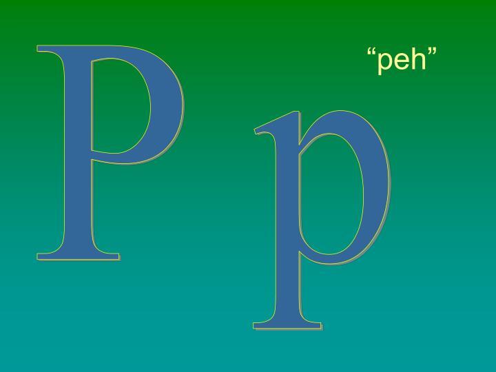 """""""peh"""""""