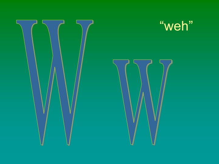 """""""weh"""""""